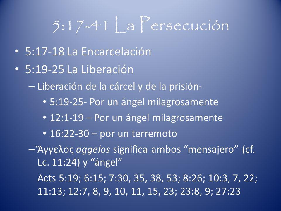 5:17-41 La Persecución 5:17-18 La Encarcelación 5:19-25 La Liberación – Liberación de la cárcel y de la prisión- 5:19-25- Por un ángel milagrosamente