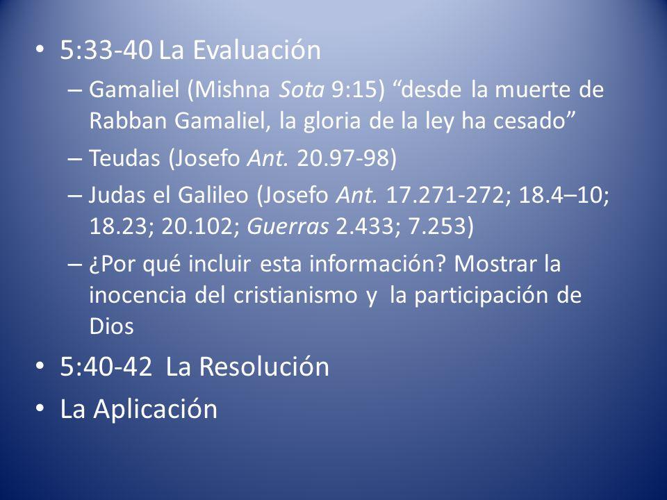 5:33-40 La Evaluación – Gamaliel (Mishna Sota 9:15) desde la muerte de Rabban Gamaliel, la gloria de la ley ha cesado – Teudas (Josefo Ant. 20.97-98)