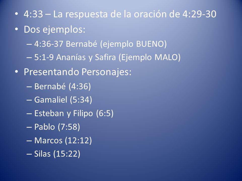 4:33 – La respuesta de la oración de 4:29-30 Dos ejemplos: – 4:36-37 Bernabé (ejemplo BUENO) – 5:1-9 Ananías y Safira (Ejemplo MALO) Presentando Perso
