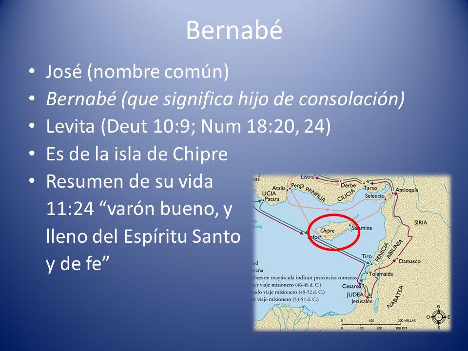 Bernabé José (nombre común) Bernabé (que significa hijo de consolación) Levita (Deut 10:9; Num 18:20, 24) Es de la isla de Chipre Resumen de su vida 1
