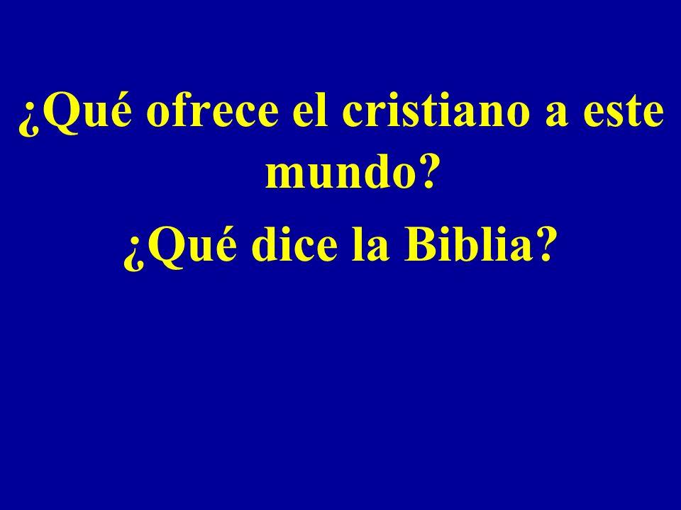 ¿Qué ofrece el cristiano a este mundo? ¿Qué dice la Biblia?