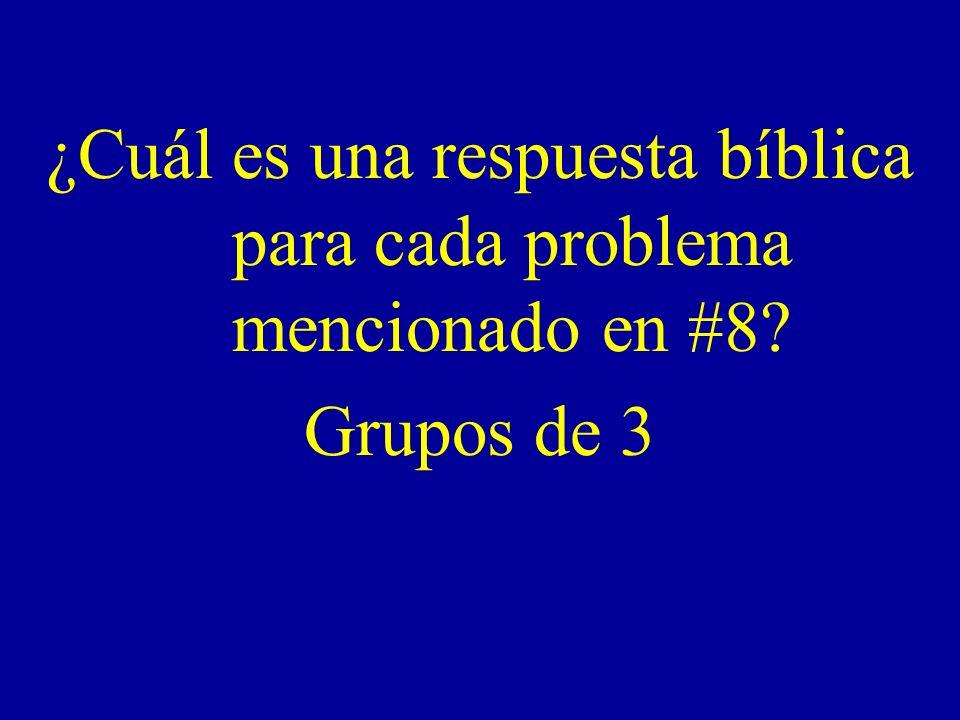 ¿Cuál es una respuesta bíblica para cada problema mencionado en #8? Grupos de 3