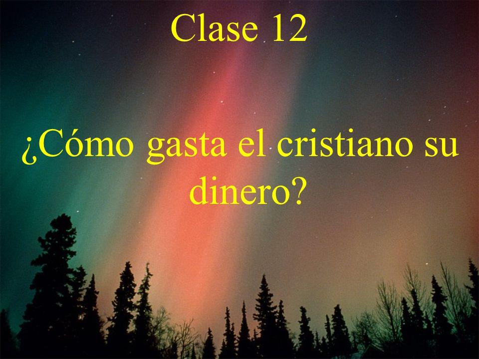 Clase 12 ¿Cómo gasta el cristiano su dinero?