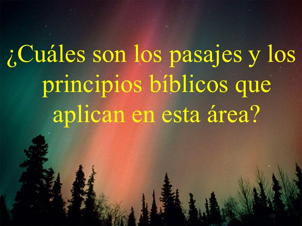 ¿Cuáles son los pasajes y los principios bíblicos que aplican en esta área?