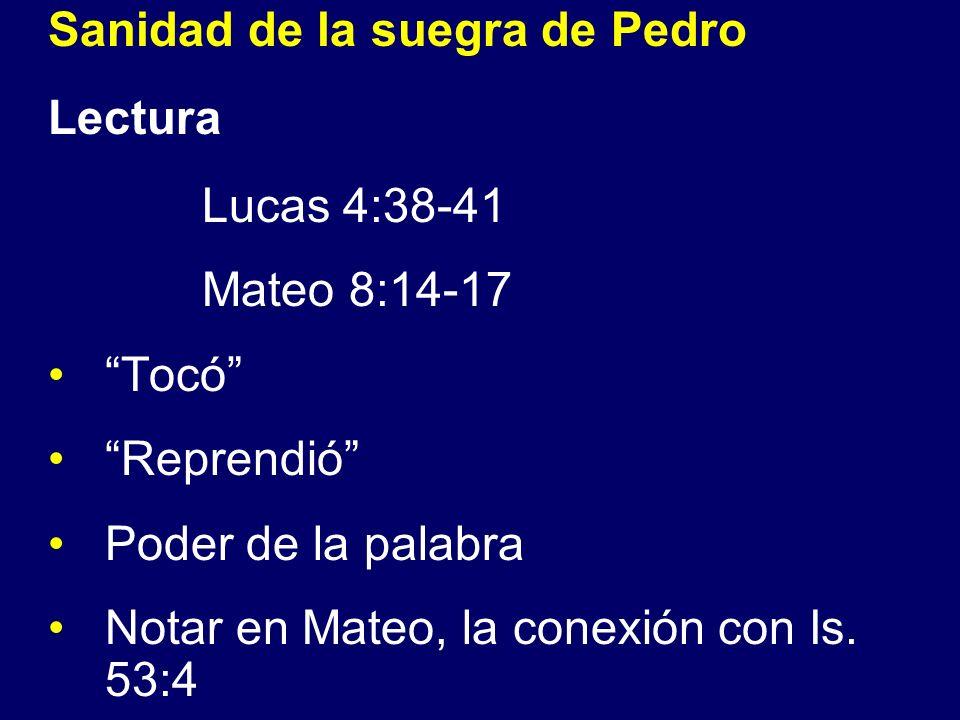 Sanidad de la suegra de Pedro Lectura Lucas 4:38-41 Mateo 8:14-17 Tocó Reprendió Poder de la palabra Notar en Mateo, la conexión con Is. 53:4