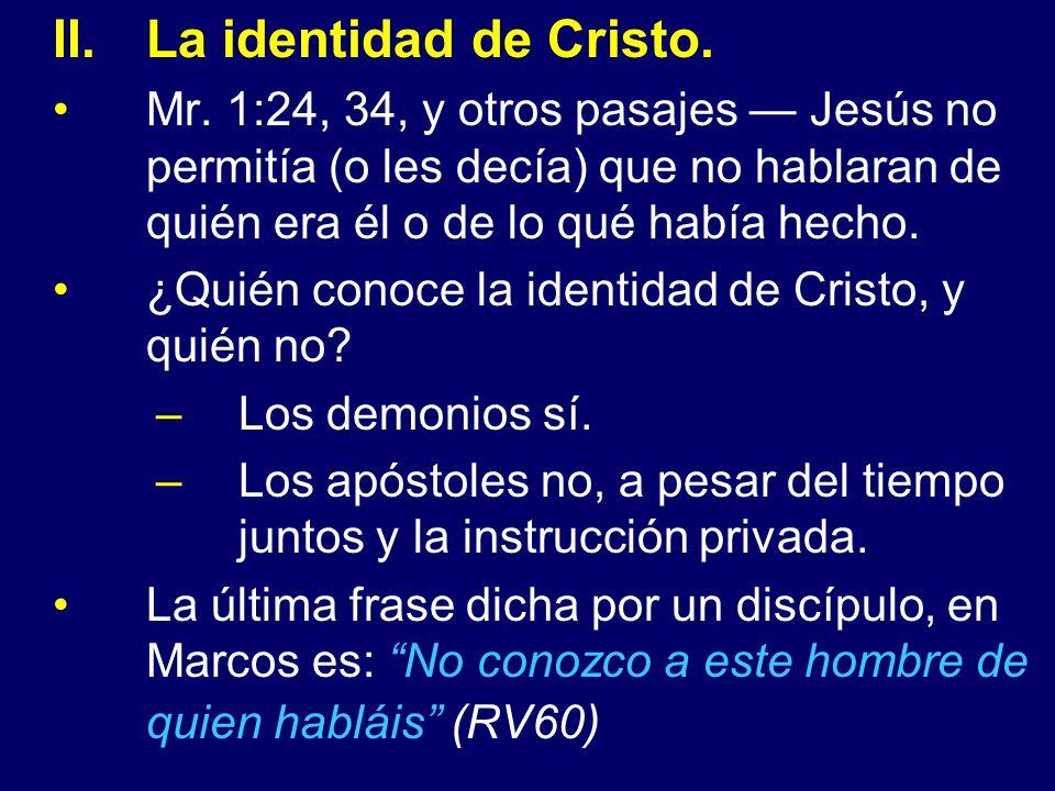 II.La identidad de Cristo. Mr. 1:24, 34, y otros pasajes Jesús no permitía (o les decía) que no hablaran de quién era él o de lo qué había hecho. ¿Qui