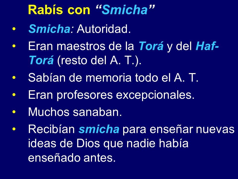 Smicha: Autoridad. Eran maestros de la Torá y del Haf- Torá (resto del A. T.). Sabían de memoria todo el A. T. Eran profesores excepcionales. Muchos s