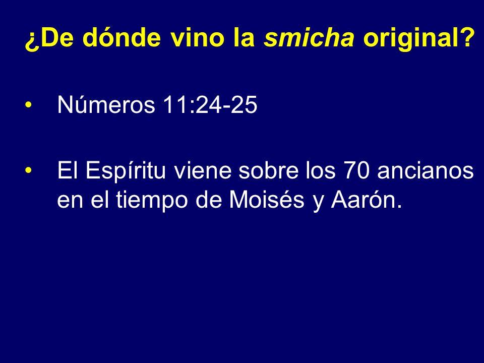 ¿De dónde vino la smicha original? Números 11:24-25 El Espíritu viene sobre los 70 ancianos en el tiempo de Moisés y Aarón.