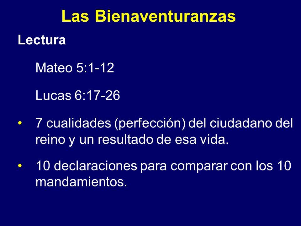 Lectura Mateo 5:1-12 Lucas 6:17-26 7 cualidades (perfección) del ciudadano del reino y un resultado de esa vida. 10 declaraciones para comparar con lo