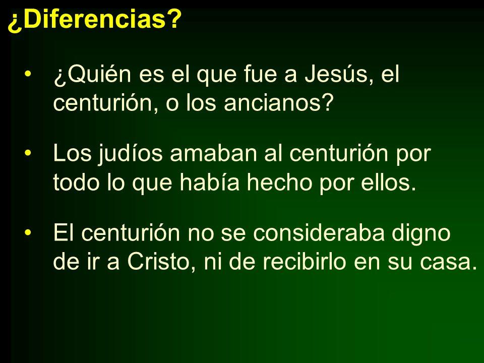 ¿Diferencias? ¿Quién es el que fue a Jesús, el centurión, o los ancianos? Los judíos amaban al centurión por todo lo que había hecho por ellos. El cen