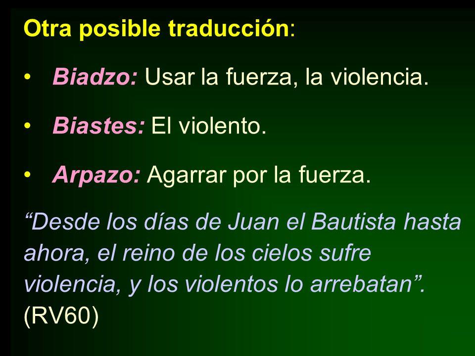 Otra posible traducción: Biadzo: Usar la fuerza, la violencia. Biastes: El violento. Arpazo: Agarrar por la fuerza. Desde los días de Juan el Bautista