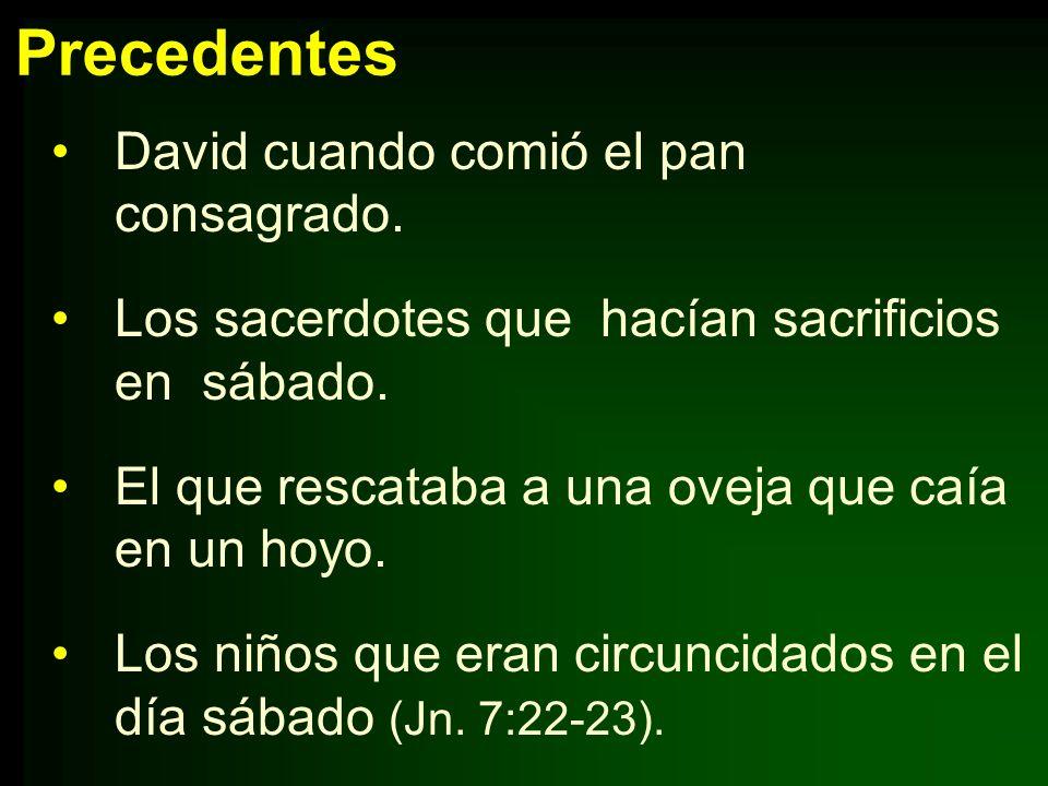 Precedentes David cuando comió el pan consagrado. Los sacerdotes que hacían sacrificios en sábado. El que rescataba a una oveja que caía en un hoyo. L