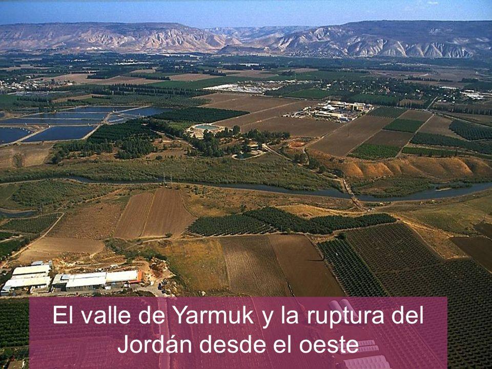 El valle de Yarmuk y la ruptura del Jordán desde el oeste