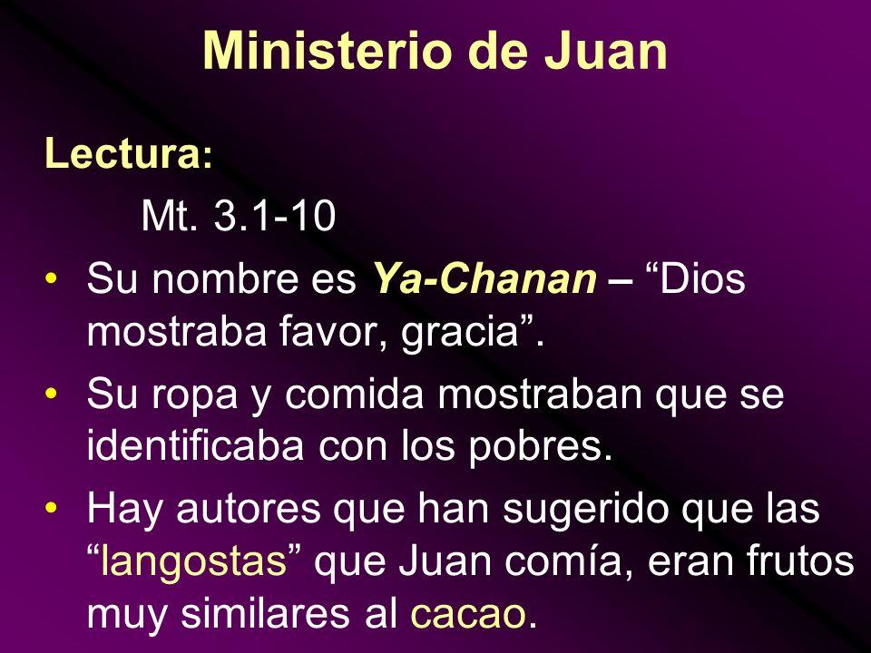 Ministerio de Juan Lectura : Mt. 3.1-10 Su nombre es Ya-Chanan – Dios mostraba favor, gracia. Su ropa y comida mostraban que se identificaba con los p