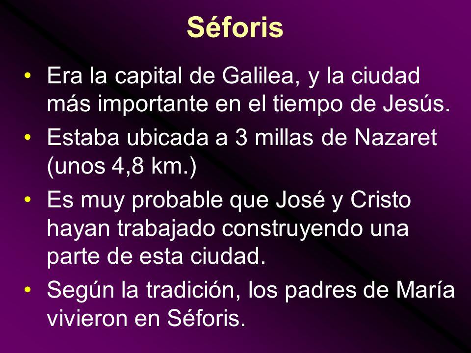 Séforis Era la capital de Galilea, y la ciudad más importante en el tiempo de Jesús. Estaba ubicada a 3 millas de Nazaret (unos 4,8 km.) Es muy probab