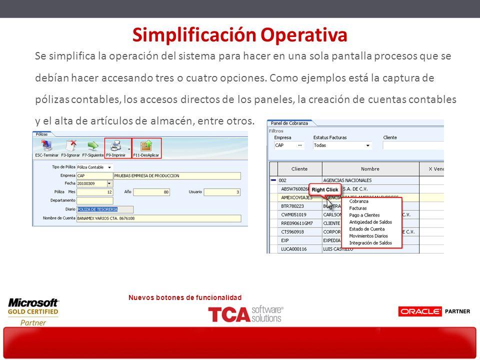 Se simplifica la operación del sistema para hacer en una sola pantalla procesos que se debían hacer accesando tres o cuatro opciones. Como ejemplos es