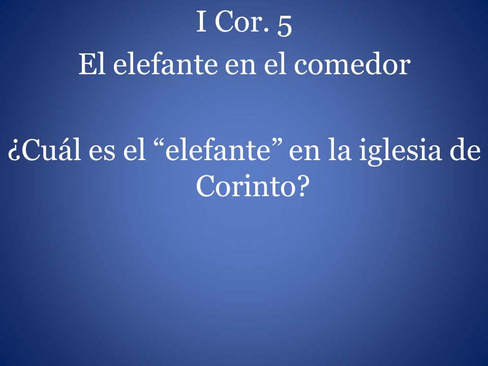 I Cor. 5 El elefante en el comedor ¿Cuál es el elefante en la iglesia de Corinto?