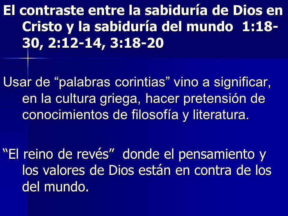 El contraste entre la sabiduría de Dios en Cristo y la sabiduría del mundo 1:18- 30, 2:12-14, 3:18-20 Usar de palabras corintias vino a significar, en