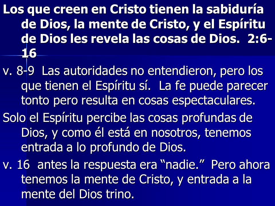 Los que creen en Cristo tienen la sabiduría de Dios, la mente de Cristo, y el Espíritu de Dios les revela las cosas de Dios. 2:6- 16 v. 8-9 Las autori