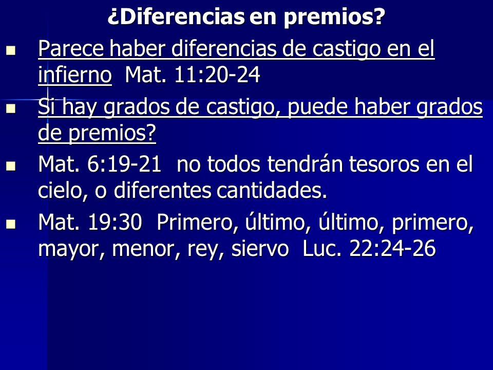 ¿Diferencias en premios? Parece haber diferencias de castigo en el infierno Mat. 11:20-24 Parece haber diferencias de castigo en el infierno Mat. 11:2