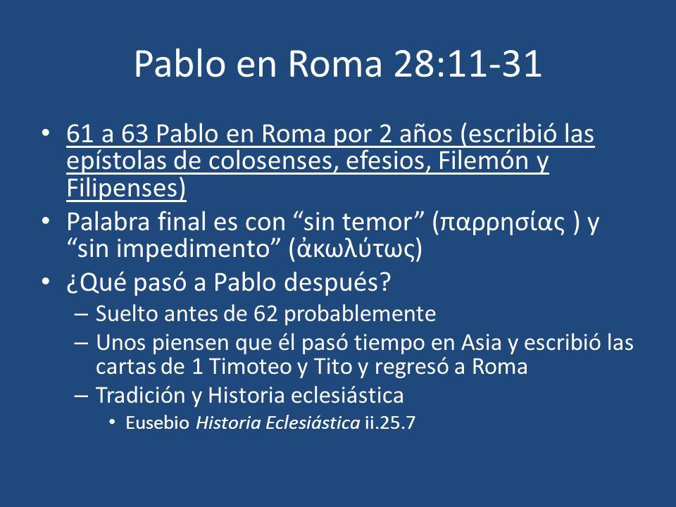 Pablo en Roma 28:11-31 61 a 63 Pablo en Roma por 2 años (escribió las epístolas de colosenses, efesios, Filemón y Filipenses) Palabra final es con sin