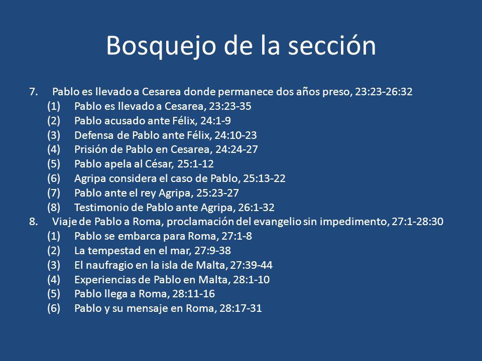 Bosquejo de la sección 7. Pablo es llevado a Cesarea donde permanece dos años preso, 23:23-26:32 (1) Pablo es llevado a Cesarea, 23:23-35 (2) Pablo ac