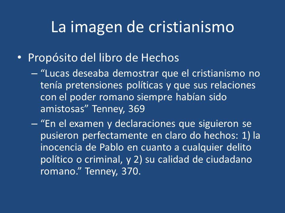 La imagen de cristianismo Propósito del libro de Hechos – Lucas deseaba demostrar que el cristianismo no tenía pretensiones políticas y que sus relaci