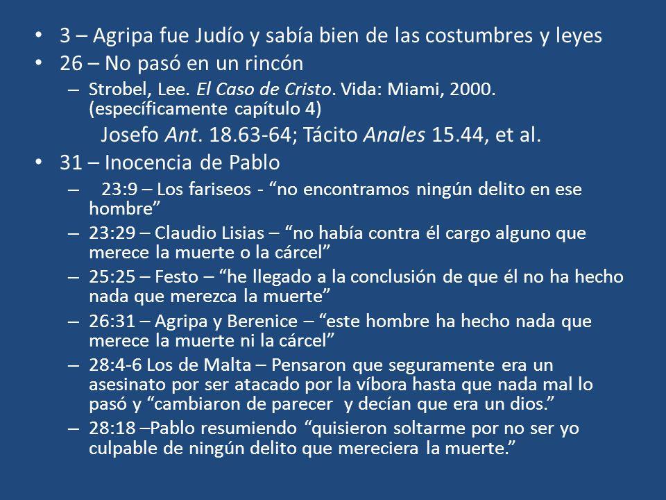 3 – Agripa fue Judío y sabía bien de las costumbres y leyes 26 – No pasó en un rincón – Strobel, Lee. El Caso de Cristo. Vida: Miami, 2000. (específic