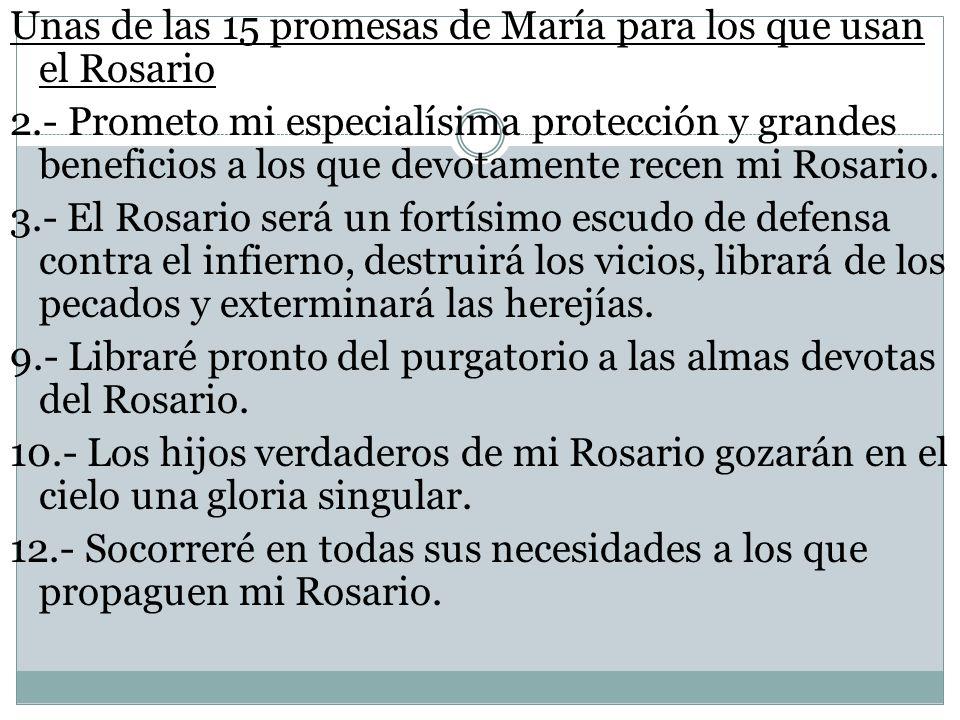 Unas de las 15 promesas de María para los que usan el Rosario 2.- Prometo mi especialísima protección y grandes beneficios a los que devotamente recen