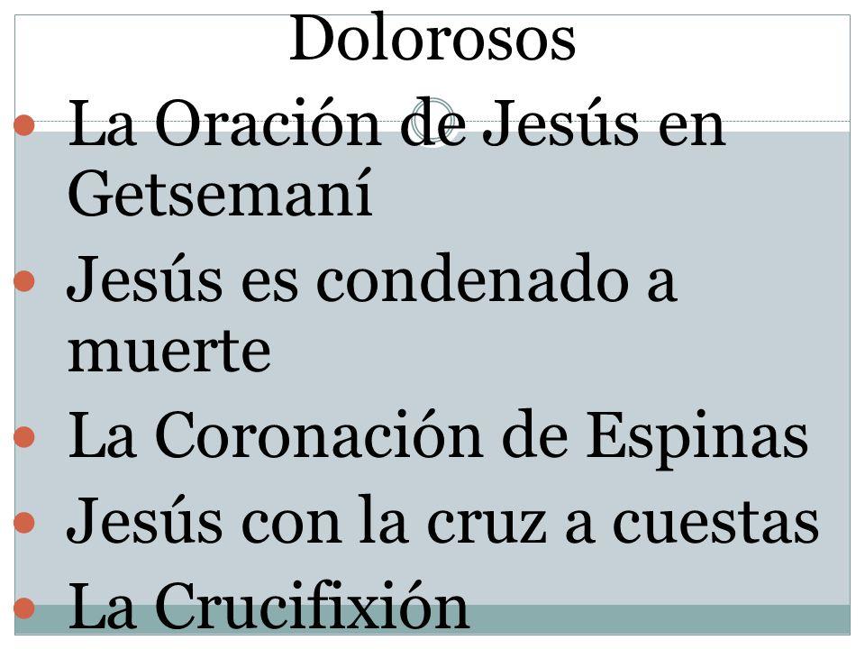 Dolorosos La Oración de Jesús en Getsemaní Jesús es condenado a muerte La Coronación de Espinas Jesús con la cruz a cuestas La Crucifixión