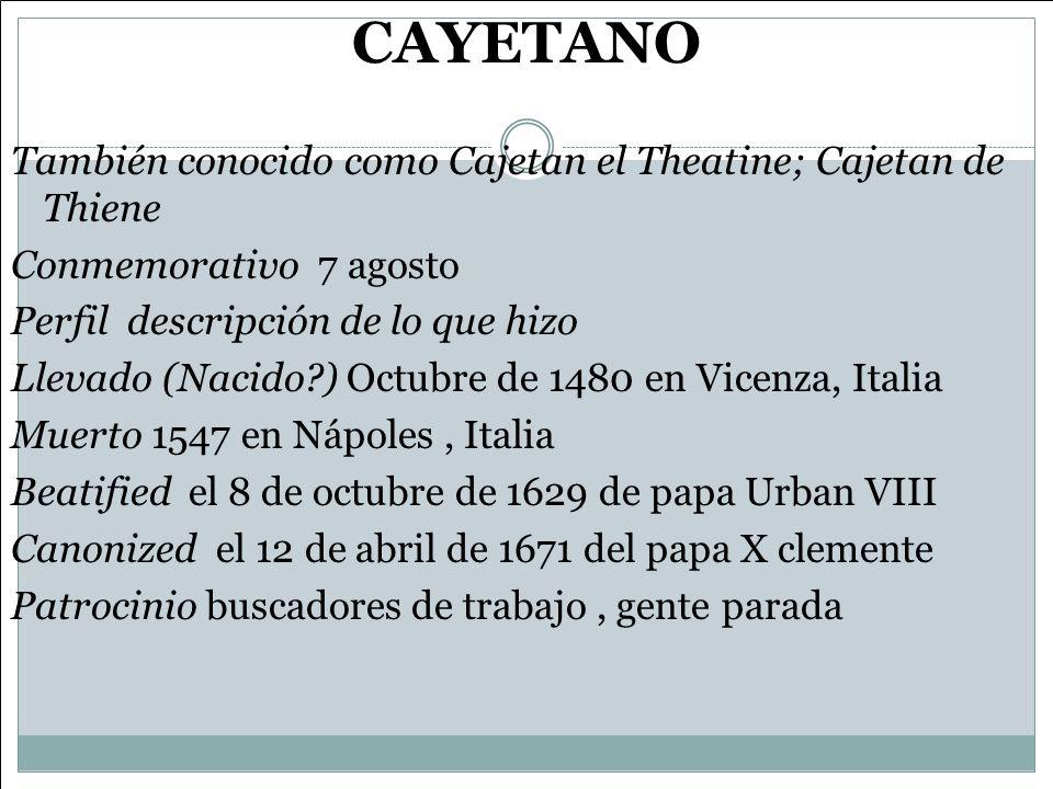 CAYETANO También conocido como Cajetan el Theatine; Cajetan de Thiene Conmemorativo 7 agosto Perfil descripción de lo que hizo Llevado (Nacido?) Octub