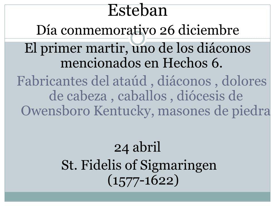 Esteban Día conmemorativo 26 diciembre El primer martir, uno de los diáconos mencionados en Hechos 6. Fabricantes del ataúd, diáconos, dolores de cabe