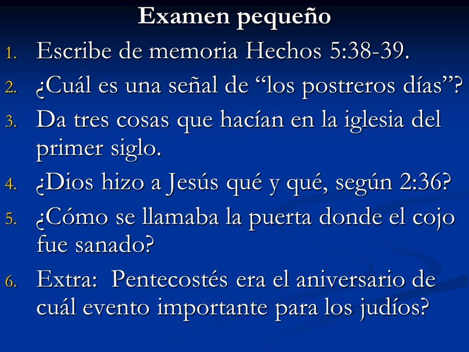 Examen pequeño 1.Escribe de memoria Hechos 5:38-39.