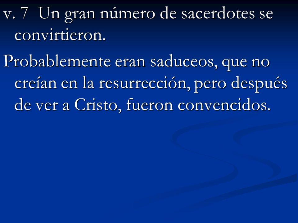 v.7 Un gran número de sacerdotes se convirtieron.