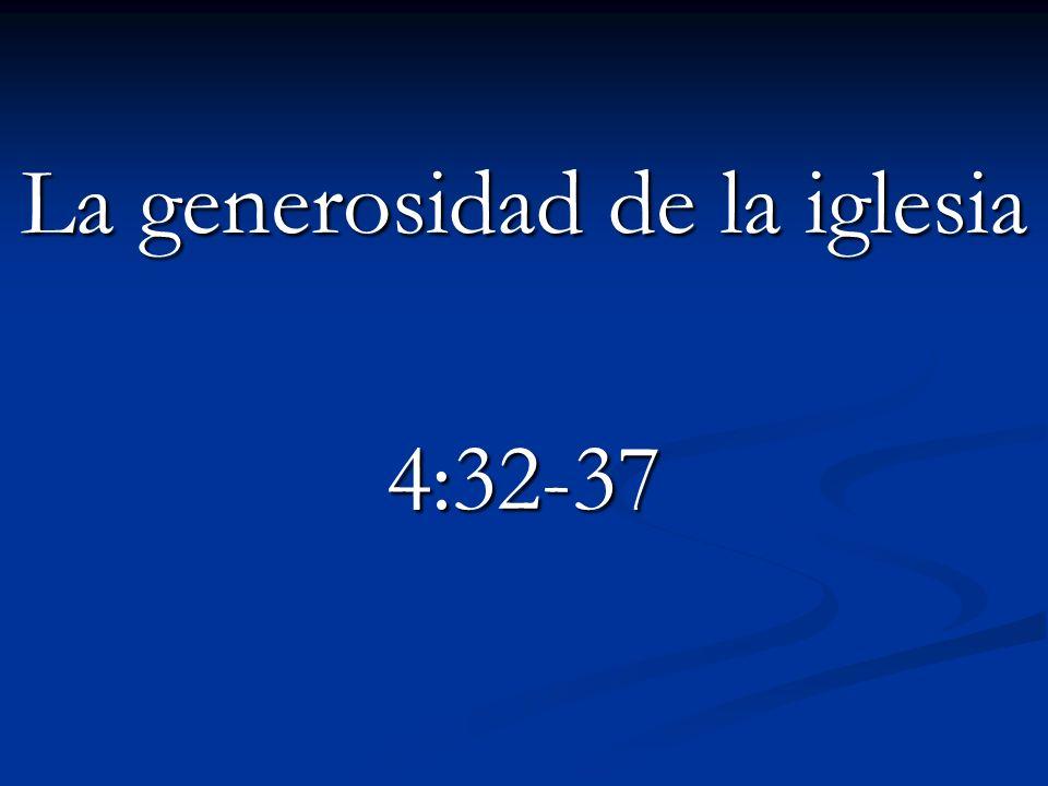La generosidad de la iglesia 4:32-37