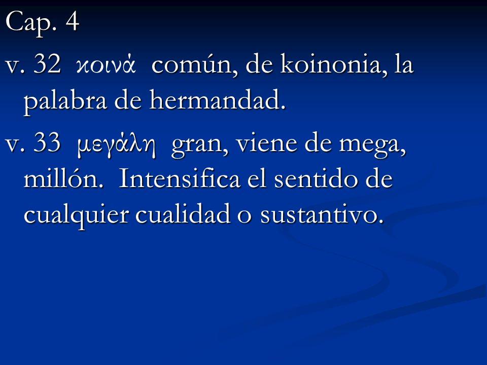 Cap.4 v. 32 común, de koinonia, la palabra de hermandad.