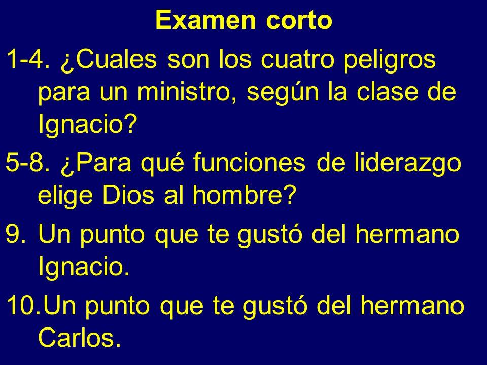 Examen corto 1-4. ¿Cuales son los cuatro peligros para un ministro, según la clase de Ignacio.