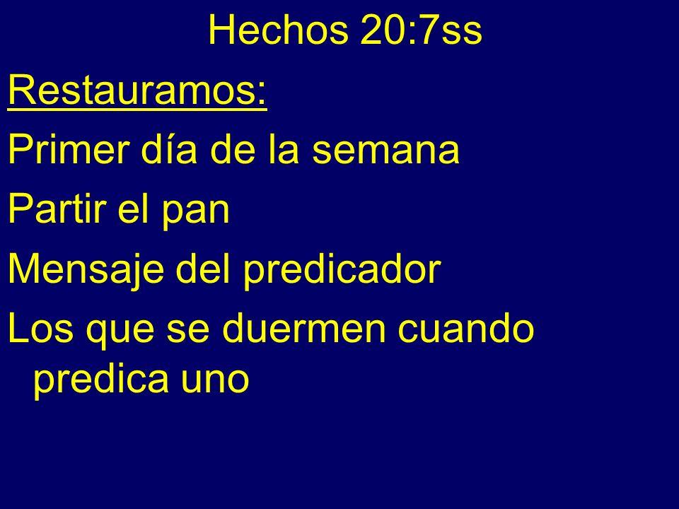 Hechos 20:7ss Restauramos: Primer día de la semana Partir el pan Mensaje del predicador Los que se duermen cuando predica uno