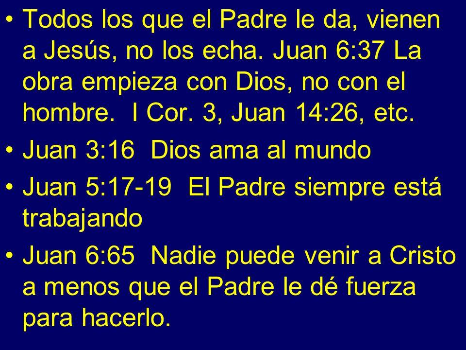 Todos los que el Padre le da, vienen a Jesús, no los echa.