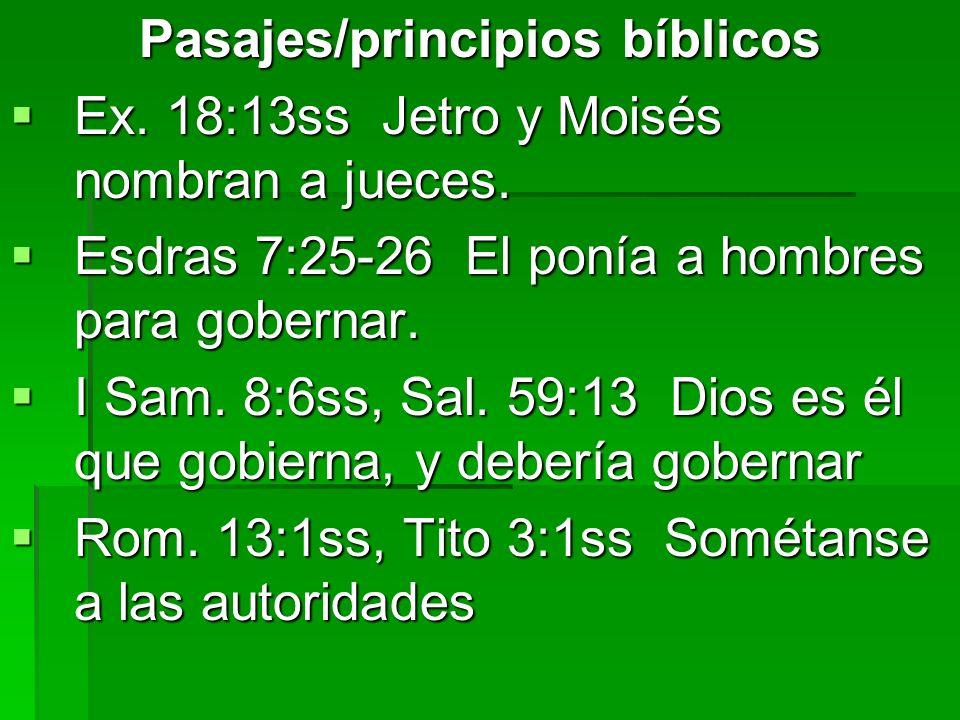 Pasajes/principios bíblicos Ex. 18:13ss Jetro y Moisés nombran a jueces. Ex. 18:13ss Jetro y Moisés nombran a jueces. Esdras 7:25-26 El ponía a hombre