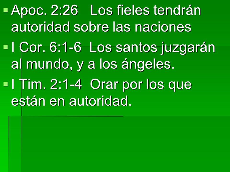 Apoc. 2:26 Los fieles tendrán autoridad sobre las naciones Apoc. 2:26 Los fieles tendrán autoridad sobre las naciones I Cor. 6:1-6 Los santos juzgarán