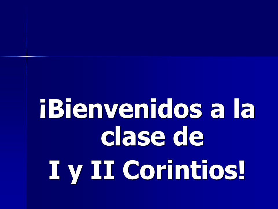 ¡Bienvenidos a la clase de I y II Corintios!
