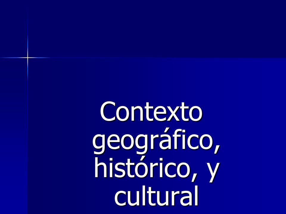 Contexto geográfico, histórico, y cultural