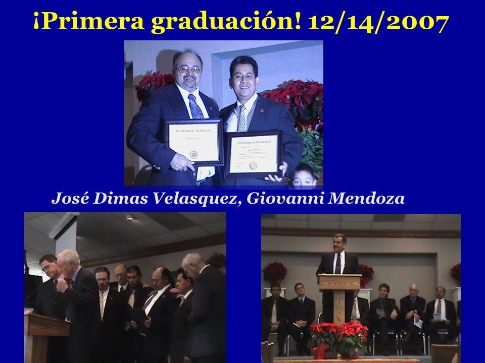 ¡Primera graduación! 12/14/2007 José Dimas Velasquez, Giovanni Mendoza