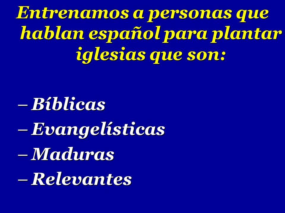 Entrenamos a personas que hablan español para plantar iglesias que son: –Bíblicas –Evangelísticas –Maduras –Relevantes