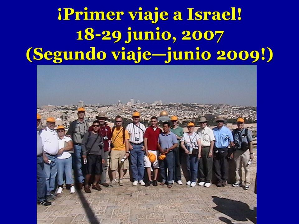 ¡Primer viaje a Israel! 18-29 junio, 2007 (Segundo viajejunio 2009!)