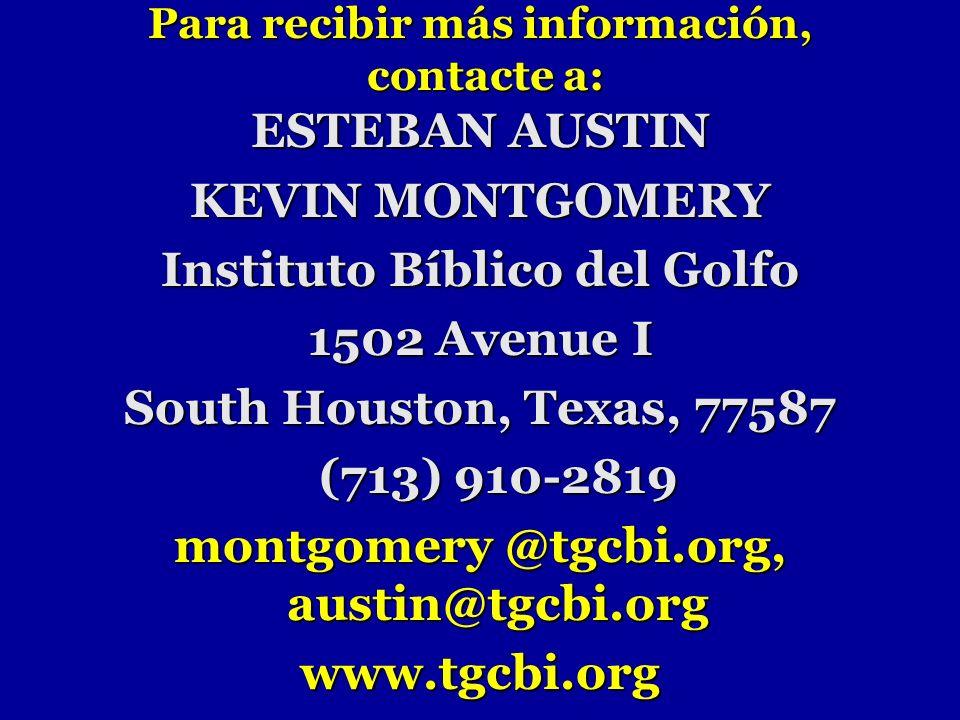 Para recibir más información, contacte a: ESTEBAN AUSTIN KEVIN MONTGOMERY Instituto Bíblico del Golfo 1502 Avenue I South Houston, Texas, 77587 (713)