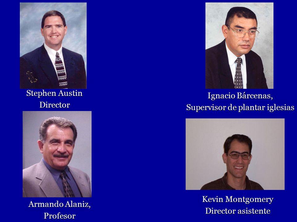 Stephen Austin Director Armando Alaniz, Profesor Ignacio Bárcenas, Supervisor de plantar iglesias Kevin Montgomery Director asistente