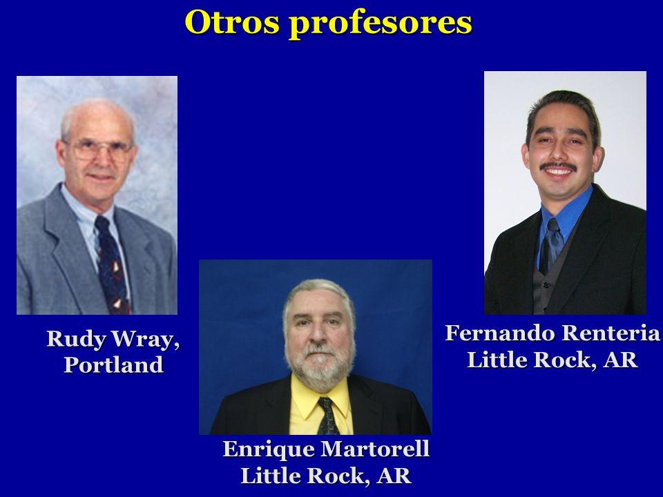 Enrique Martorell Little Rock, AR Rudy Wray, Portland Fernando Renteria Little Rock, AR Otros profesores