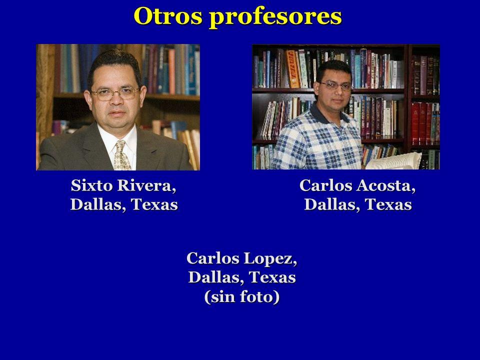 Sixto Rivera, Dallas, Texas Carlos Acosta, Dallas, Texas Carlos Lopez, Dallas, Texas (sin foto) Otros profesores